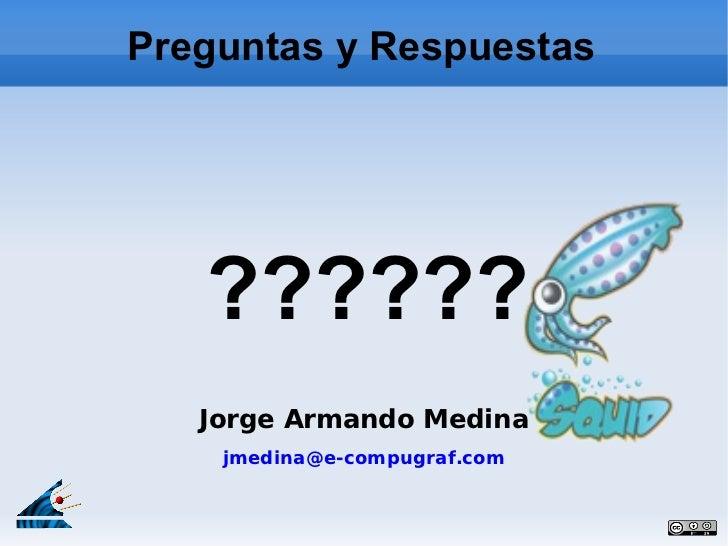 Preguntas y Respuestas   ??????   Jorge Armando Medina    jmedina@e-compugraf.com