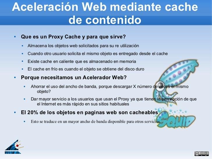 Aceleración Web mediante cache          de contenido   Que es un Proxy Cache y para que sirve?           Almacena los ob...