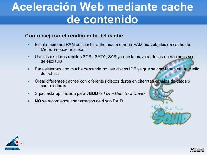 Aceleración Web mediante cache          de contenido  Como mejorar el rendimiento del cache      Instale memoria RAM sufi...