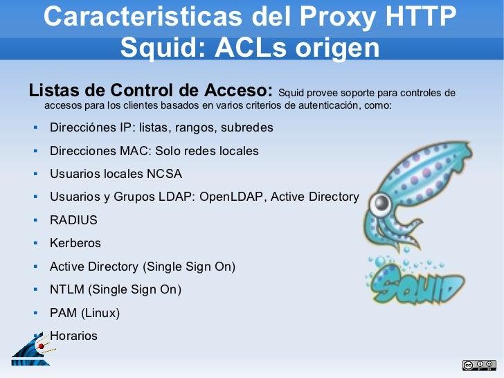 Caracteristicas del Proxy HTTP         Squid: ACLs origenListas de Control de Acceso: Squid provee soporte para controles ...