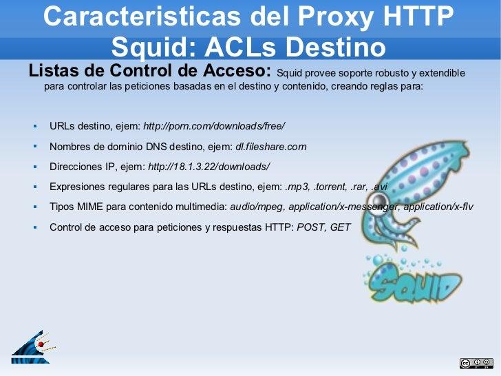 Caracteristicas del Proxy HTTP        Squid: ACLs DestinoListas de Control de Acceso: Squid provee soporte robusto y exten...