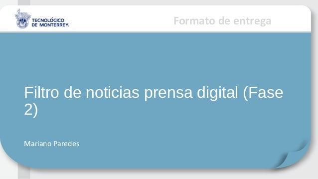 Formato de entregaFiltro de noticias prensa digital (Fase2)Mariano Paredes