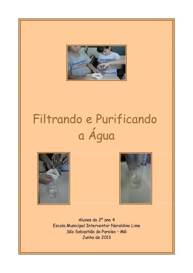 Filtrando e Purificando a Água Alunos do 2º ano 4 Escola Municipal Interventor Noraldino Lima São Sebastião do Paraíso – M...