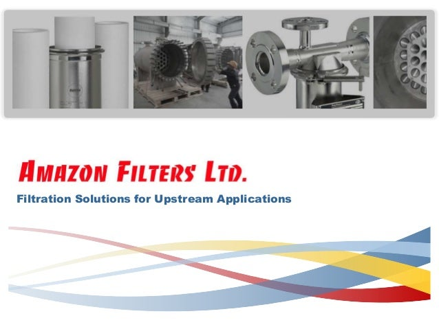 Filtration Solutions for Upstream Applications