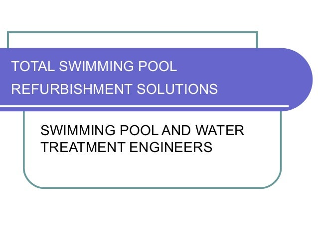 TOTAL SWIMMING POOL REFURBISHMENT SOLUTIONS SWIMMING POOL AND WATER TREATMENT ENGINEERS
