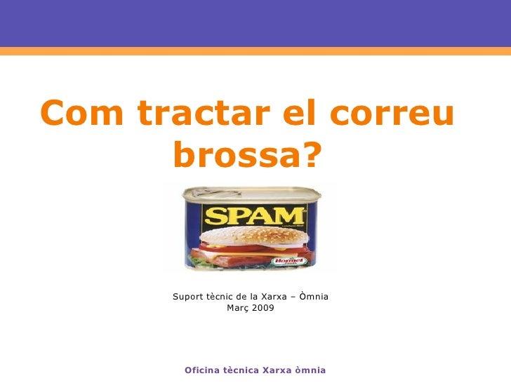 Com tractar el correu brossa? Suport tècnic de la Xarxa – Òmnia Març 2009