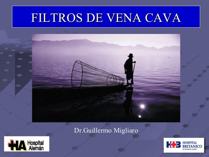 FILTROS DE VENA CAVA     Dr.Guillermo Migliaro