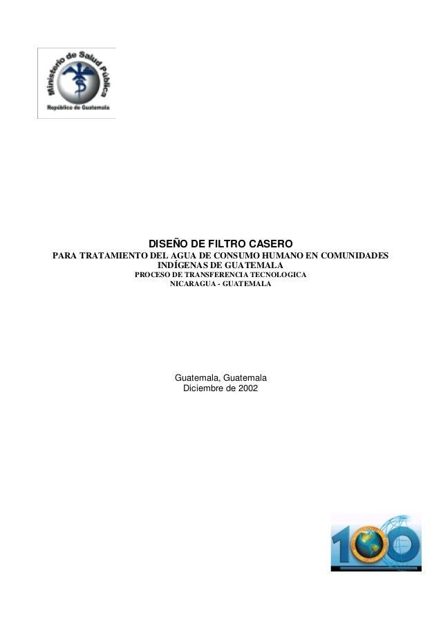 DISEÑO DE FILTRO CASEROPARA TRATAMIENTO DEL AGUA DE CONSUMO HUMANO EN COMUNIDADES                  INDÍGENAS DE GUATEMALA ...