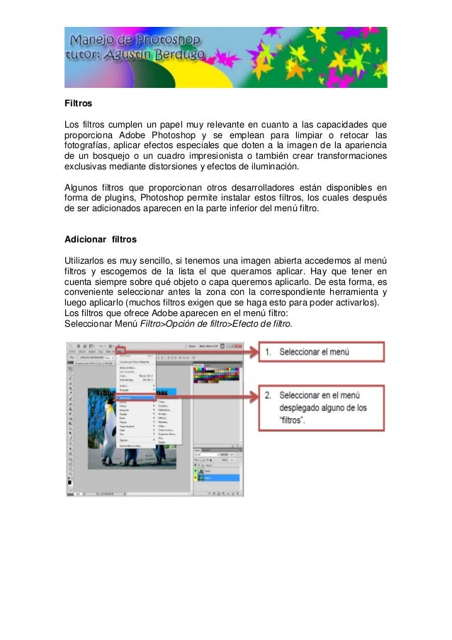 Filtros Los filtros cumplen un papel muy relevante en cuanto a las capacidades que proporciona Adobe Photoshop y se emplea...