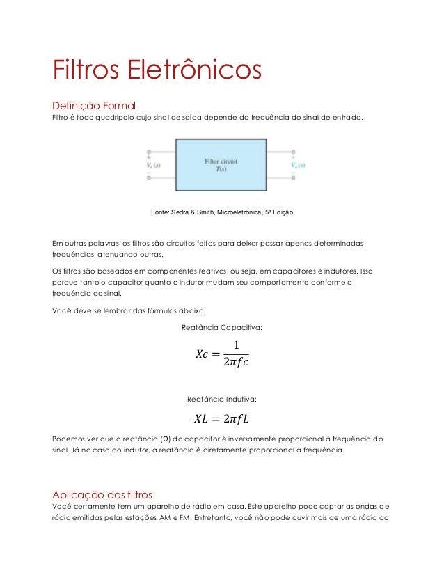 Filtros Eletrônicos Definição Formal Filtro é todo quadripolo cujo sinal de saída depende da frequência do sinal de entrad...