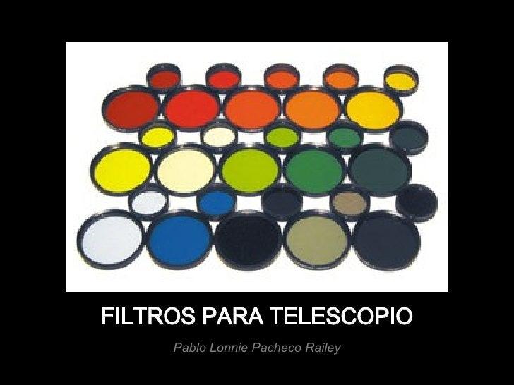 FILTROS PARA TELESCOPIO Pablo Lonnie Pacheco Railey
