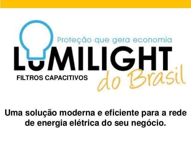 FILTROS CAPACITIVOSUma solução moderna e eficiente para a rede    de energia elétrica do seu negócio.