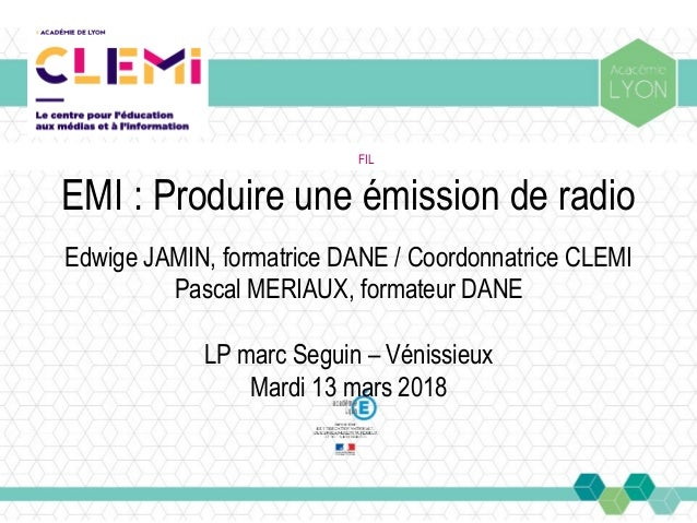 FIL EMI:Produireuneémissionderadio EdwigeJAMIN,formatriceDANE/CoordonnatriceCLEMI PascalMERIAUX,formateurDA...