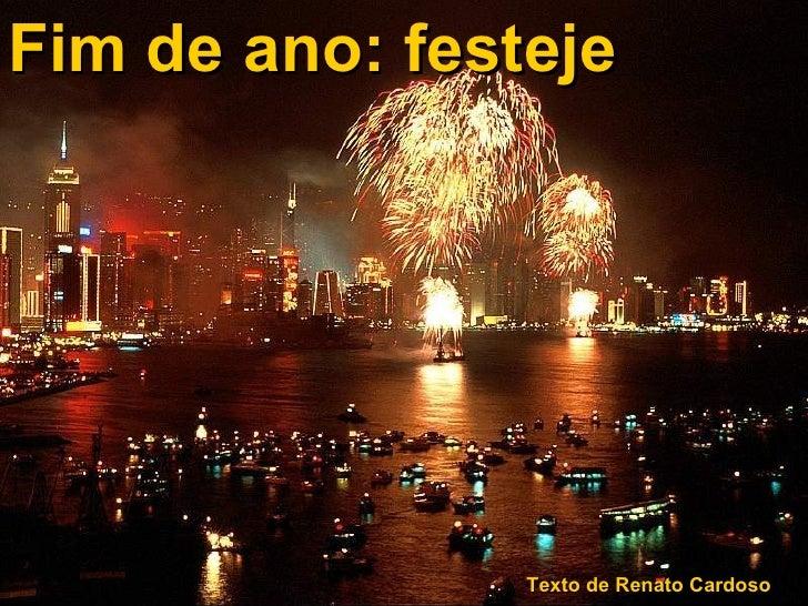 Fim de ano: festeje Texto de Renato Cardoso