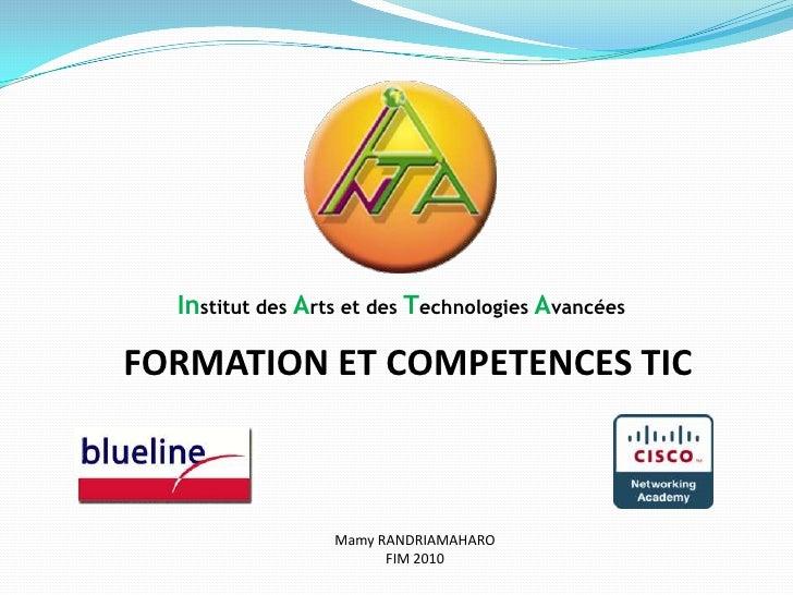 Institut des Arts et des Technologies Avancées<br />FORMATION ET COMPETENCES TIC<br />Mamy RANDRIAMAHARO<br />FIM 2010<br />