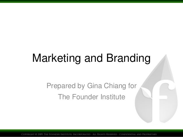 Marketing and Branding Prepared by Gina Chiang for The Founder Institute