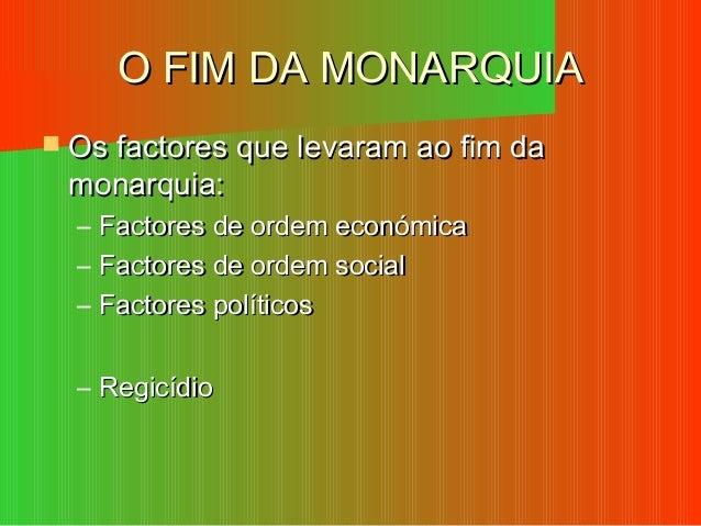 O FIM DA MONARQUIAO FIM DA MONARQUIA  Os factores que levaram ao fim daOs factores que levaram ao fim da monarquia:monarq...