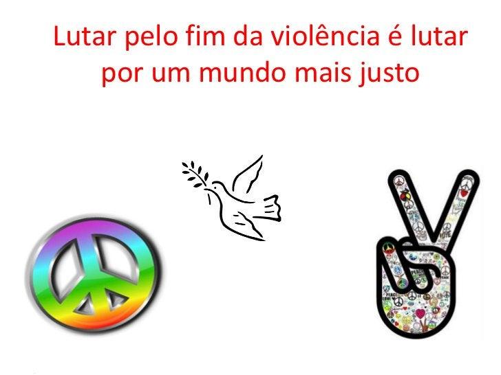 Lutar pelo fim da violência é lutar por um mundo mais justo<br />