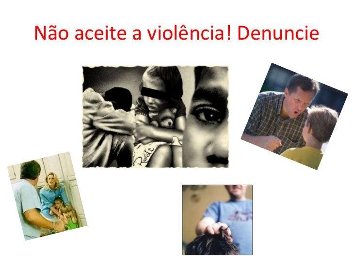 Não aceite a violência! Denuncie  <br />