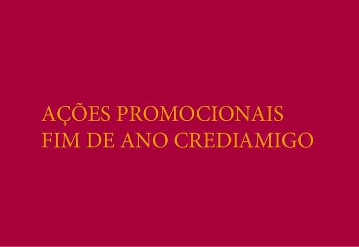 AÇÕES PROMOCIONAISFIM DE ANO CREDIAMIGO