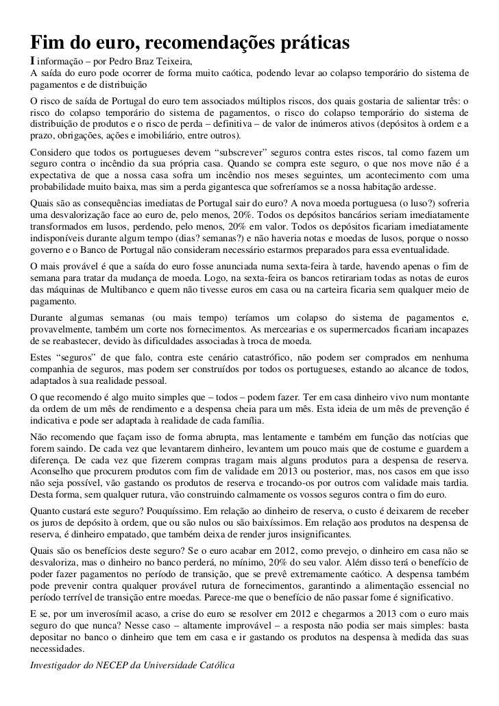 Fim do euro, recomendações práticasI informação – por Pedro Braz Teixeira,A saída do euro pode ocorrer de forma muito caót...