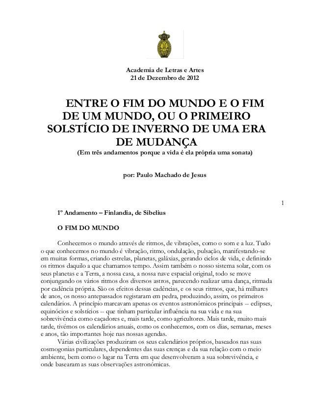 Academia de Letras e Artes                                  21 de Dezembro de 2012    ENTRE O FIM DO MUNDO E O FIM    DE U...