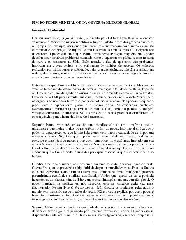 FIM DO PODER MUNDIAL OU DA GOVERNABILIDADE GLOBAL? Fernando Alcoforado* Em seu novo livro, O fim do poder, publicado pela ...
