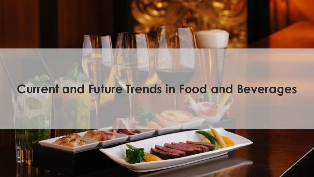 Current and Future Trends in Food and Beverages