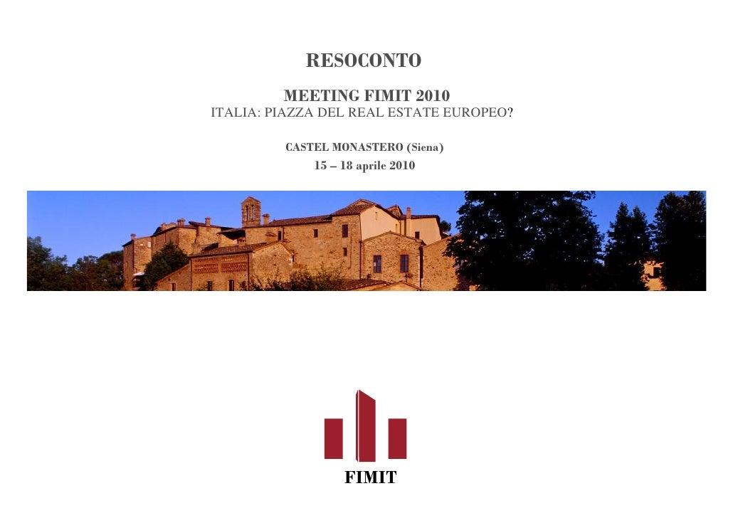 RESOCONTO          MEETING FIMIT 2010 ITALIA: PIAZZA DEL REAL ESTATE EUROPEO?           CASTEL MONASTERO (Siena)          ...
