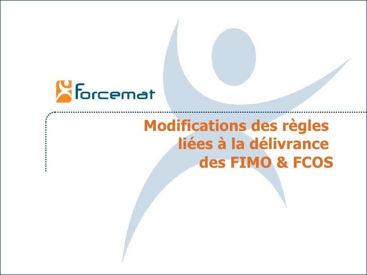Modifications des règles  liées à la délivrance  des FIMO & FCOS