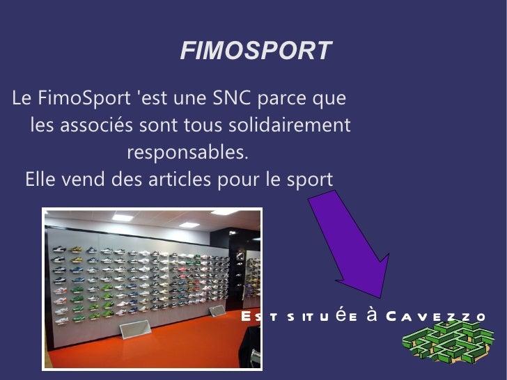 <ul>FIMOSPORT </ul><ul>Le FimoSport 'est une SNC parce que  les associés sont tous solidairement responsables.  Elle vend ...