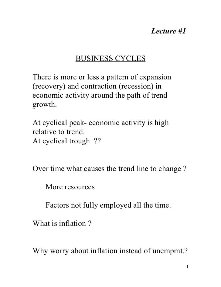 Lecture #1             BUSINESS CYCLESThere is more or less a pattern of expansion(recovery) and contraction (recession) i...