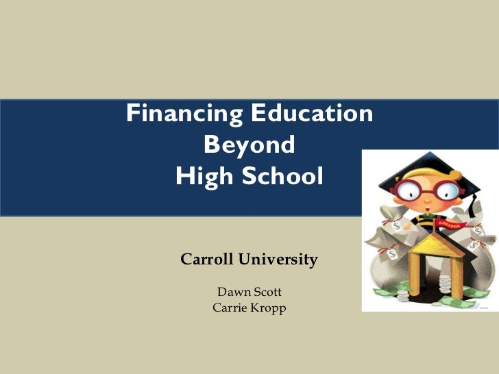 Carroll University Dawn Scott Carrie Kropp Financing Education Beyond High School