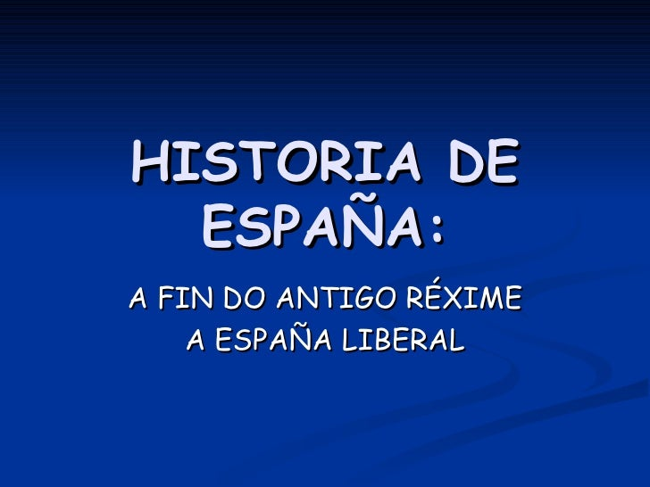 HISTORIA DE ESPAÑA: A FIN DO ANTIGO RÉXIME A ESPAÑA LIBERAL