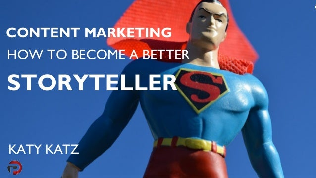 CONTENT MARKETING HOW TO BECOME A BETTER STORYTELLER KATY KATZ