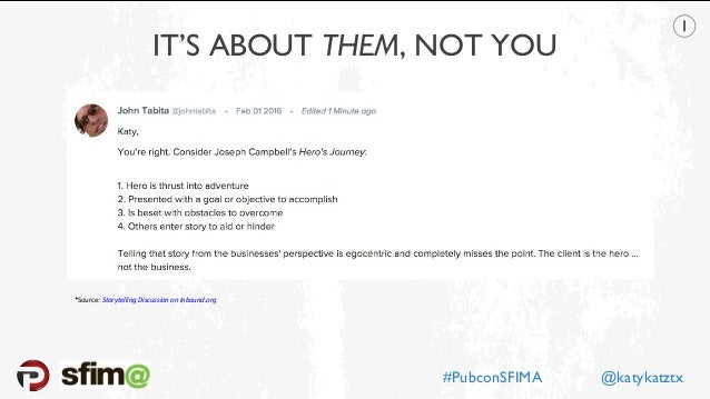 IT'S ABOUT THEM, NOT YOU *Source: Storytelling Discussion on Inbound.org #PubconSFIMA @katykatztx