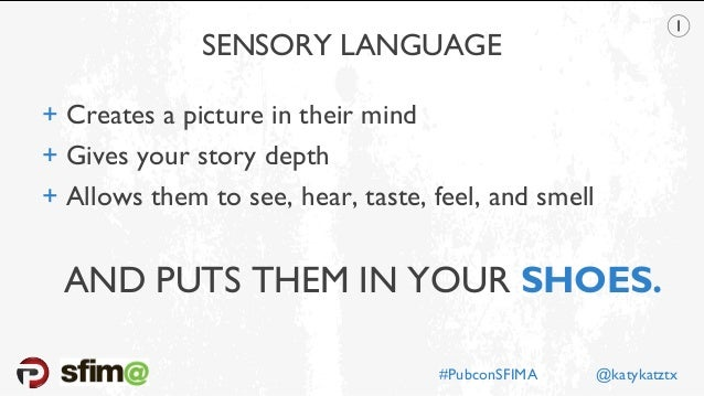 SENSORY LANGUAGE + Creates a picture in their mind + Gives your story depth + Allows them to see, hear, taste, feel, and s...