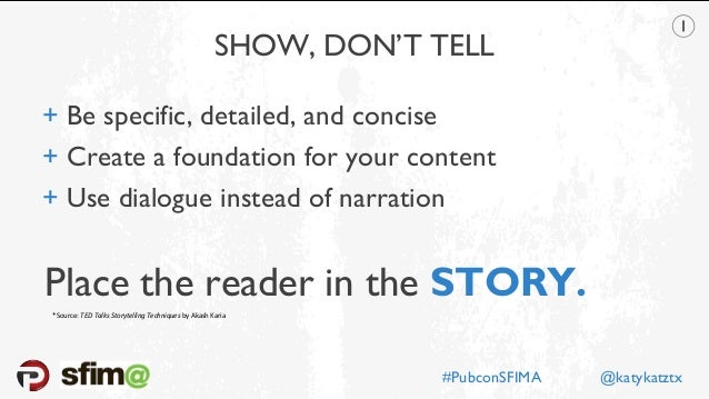 SHOW, DON'T TELL + Be specific, detailed, and concise + Create a foundation for your content + Use dialogue instead of nar...