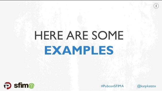 HERE ARE SOME EXAMPLES #PubconSFIMA @katykatztx