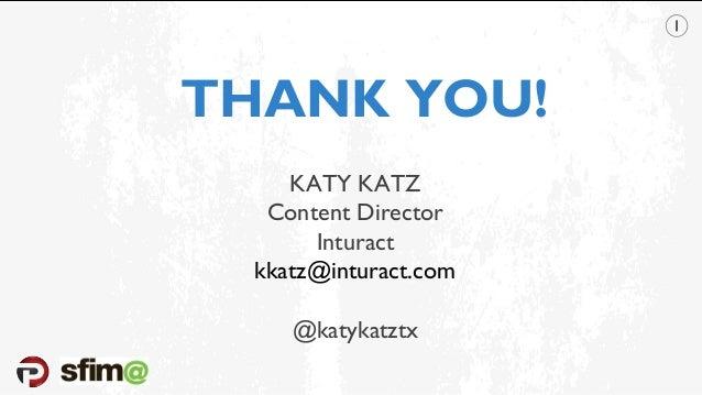THANK YOU! KATY KATZ Content Director Inturact kkatz@inturact.com @katykatztx