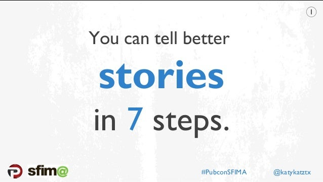 You can tell better stories in 7 steps. #PubconSFIMA @katykatztx