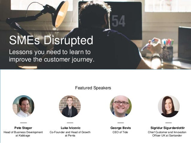 SMEs Disrupted Lessons you need to learn to improve the customer journey. Pete Steger Head of Business Development at Kabb...