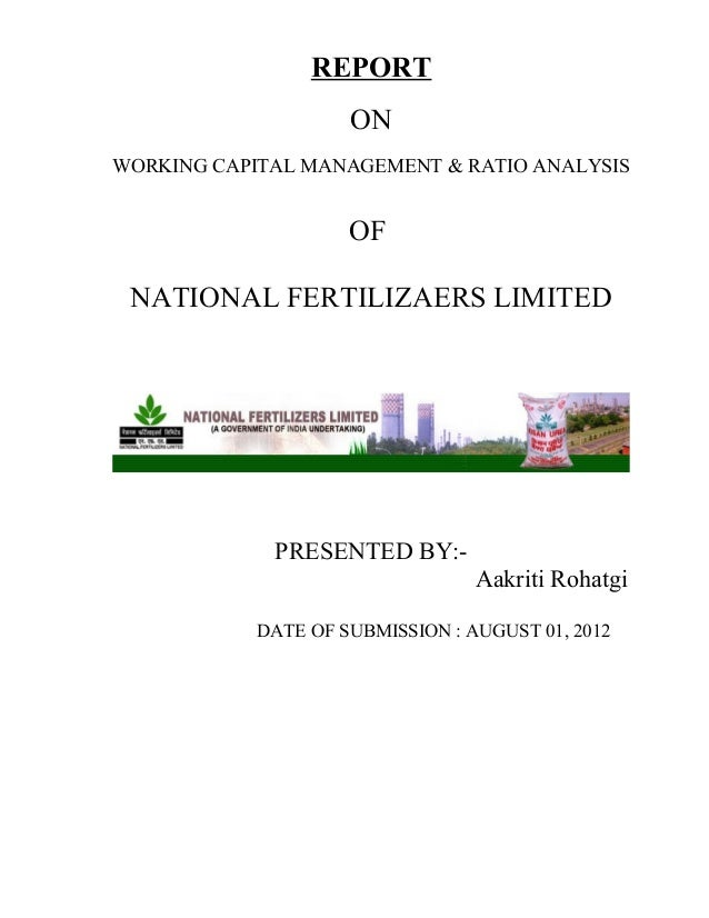 REPORTONWORKING CAPITAL MANAGEMENT & RATIO ANALYSISOFNATIONAL FERTILIZAERS LIMITEDPRESENTED BY:-Aakriti RohatgiDATE OF SUB...