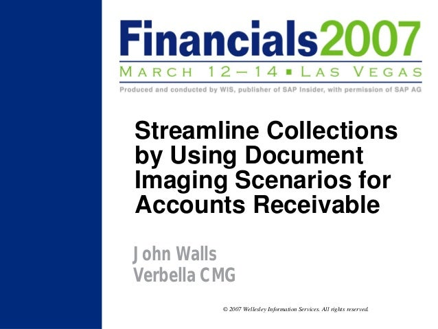 Streamline Collectionsby Using DocumentImaging Scenarios forAccounts ReceivableJohn WallsVerbella CMG          © 2007 Well...