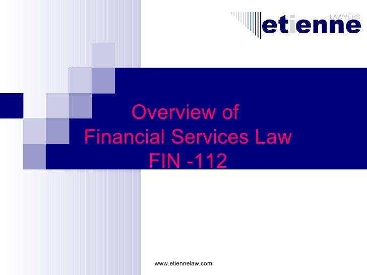 www.etiennelaw.com Overview of  Financial Services Law FIN -112
