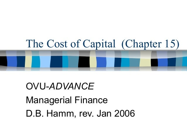 The Cost of Capital (Chapter 15) OVU-ADVANCE Managerial Finance D.B. Hamm, rev. Jan 2006