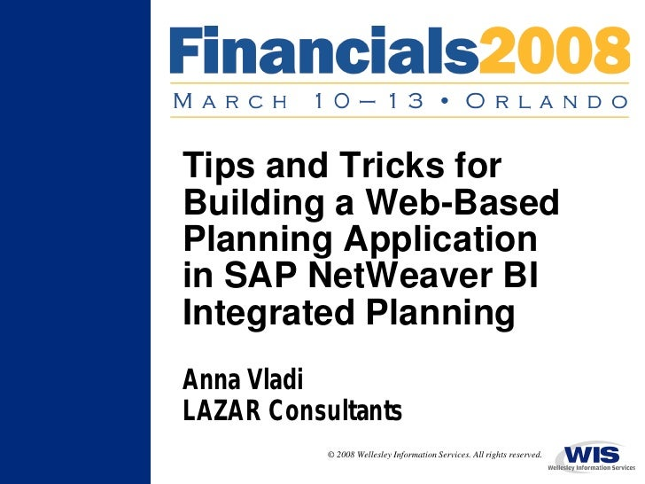 Tips and Tricks for Building a Web-Based Planning Application in SAP NetWeaver BI Integrated Planning Anna Vladi LAZAR Con...
