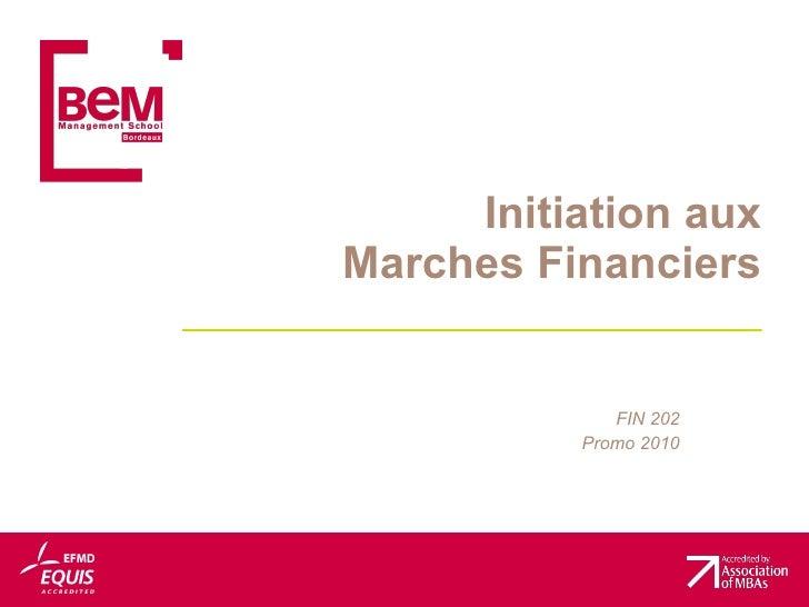 Initiation aux  Marches Financiers  FIN 202 Promo 2010