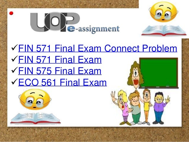fin 370 final exam answers Uoptutorial offer fin 370 final exam answers, fin 370 week 1,2,3,4,5 individual assignment and discussion questions here also find final exam guide etc,.