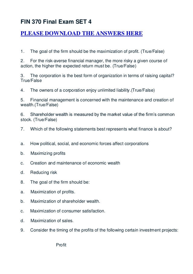 FIN 370 Final Exam SET 4PLEASE DOWNLOAD THE ANSWERS HERE1.   The goal of the firm should be the maximization of profit. (T...